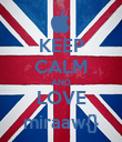 KEEP CALM AND LOVE miraaw{} - Personalised Poster large