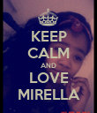 KEEP CALM AND LOVE MIRELLA - Personalised Poster large