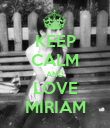 KEEP CALM AND LOVE MIRIAM - Personalised Poster large