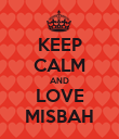 KEEP CALM AND LOVE MISBAH - Personalised Poster large