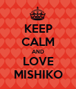 KEEP CALM AND LOVE MISHIKO - Personalised Poster large