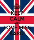 KEEP CALM AND LOVE MISS BARD! - Personalised Poster large