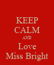 KEEP CALM AND Love Miss Bright - Personalised Poster large