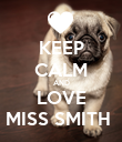 KEEP CALM AND LOVE MISS SMITH  - Personalised Poster large
