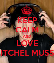 KEEP CALM AND LOVE MITCHEL MUSSO - Personalised Poster large