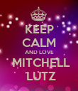 KEEP CALM AND LOVE  MITCHELL  LUTZ - Personalised Poster large