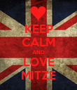 KEEP CALM AND LOVE MITZE - Personalised Poster large