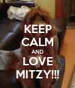 KEEP CALM AND LOVE MITZY!!! - Personalised Poster large