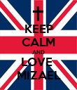 KEEP CALM AND LOVE  MIZAEL - Personalised Poster large