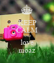 KEEP CALM AND love moaz - Personalised Poster small