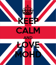 KEEP CALM AND LOVE MOHD - Personalised Poster large