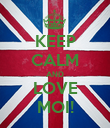KEEP CALM AND LOVE MOI! - Personalised Poster large