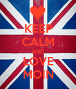 KEEP CALM AND LOVE MOIN - Personalised Poster large