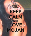 KEEP CALM AND LOVE MOJAN - Personalised Poster large