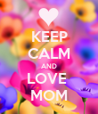 KEEP CALM AND LOVE  MOM - Personalised Poster large