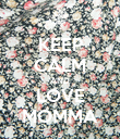 KEEP CALM AND LOVE MOMMA - Personalised Poster large