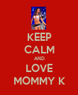KEEP CALM AND LOVE MOMMY K - Personalised Poster large