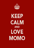 KEEP CALM AND LOVE MOMO - Personalised Poster large