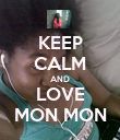 KEEP CALM AND LOVE MON MON - Personalised Poster large