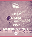 KEEP CALM AND LOVE MONICA PHEY - Personalised Poster large