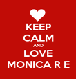 KEEP CALM AND LOVE MONICA R E - Personalised Poster large