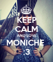 KEEP CALM AND LOVE MONICHE  :3 - Personalised Poster large
