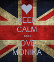 KEEP CALM AND LOVE  MONIKA - Personalised Poster small
