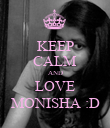 KEEP CALM AND LOVE MONISHA :D - Personalised Poster large