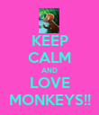 KEEP CALM AND LOVE MONKEYS!! - Personalised Poster large