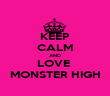 KEEP CALM AND LOVE  MONSTER HIGH - Personalised Poster large