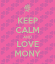 KEEP CALM AND LOVE MONY - Personalised Poster large