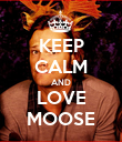 KEEP CALM AND LOVE MOOSE - Personalised Poster large