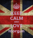 KEEP CALM AND LOVE morgan - Personalised Poster large