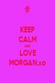 KEEP CALM AND LOVE MORGAN,xo - Personalised Poster small