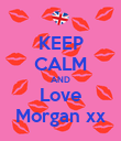 KEEP CALM AND Love Morgan xx - Personalised Poster large