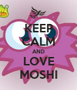 KEEP CALM AND LOVE MOSHI - Personalised Poster large