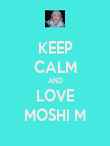 KEEP CALM AND LOVE MOSHI M - Personalised Poster large