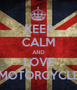 KEEP CALM AND LOVE MOTORCYCLE - Personalised Poster large