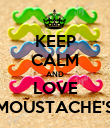 KEEP CALM AND LOVE MOUSTACHE'S - Personalised Poster large