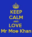 KEEP CALM AND LOVE  Mr Moe Khan - Personalised Poster large