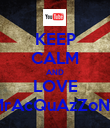 KEEP CALM AND LOVE MrAcQuAzZoNe - Personalised Poster large