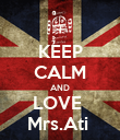 KEEP CALM AND LOVE  Mrs.Ati  - Personalised Poster large