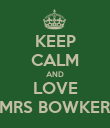 KEEP CALM AND LOVE MRS BOWKER - Personalised Poster large