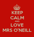 KEEP CALM AND LOVE MRS O'NEILL - Personalised Poster large