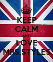 KEEP CALM AND LOVE MRS.STYLES - Personalised Poster small