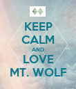 KEEP CALM AND LOVE MT. WOLF - Personalised Poster large