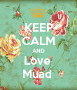 KEEP CALM AND Love  Muad  - Personalised Poster large