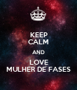 KEEP CALM AND LOVE MULHER DE FASES - Personalised Poster large