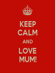 KEEP CALM AND LOVE MUM! - Personalised Poster large