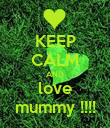 KEEP CALM AND love mummy !!!! - Personalised Poster large